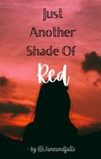 Just Another Shade Of Red by Juneandfalls