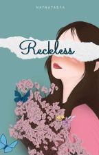 Reckless by natnatasya13