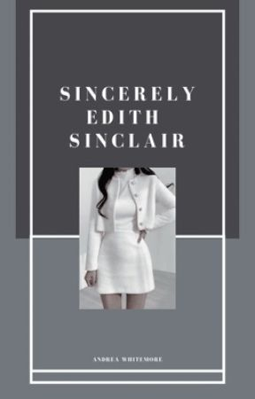 1.1 | Sincerely, Edith Sinclair {Coming March, 1st 2021} by ladamedior