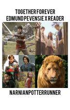 Together Forever - Edmund Pevensie x Reader  by NarnianPotterRunner
