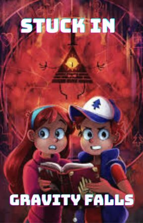 Stuck in Gravity Falls by Aria_Sapphire