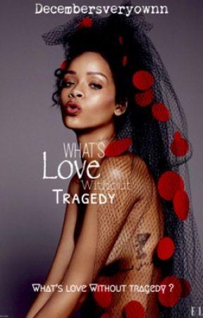Love Without Tragedy  by Decembersveryownn