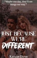 Just Because We're Different (COMPLETED) by KLD_Writes