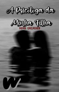 (PAUSADA) A Psicóloga Da Minha Filha - Aidan Gallagher ✧ (+18) cover
