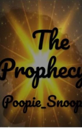 The Prophecy by Poopie_Snoopers
