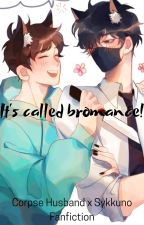 It's Called Bromance! | Corpse Husband x Sykkuno // Fanfiction by _ReeChan_