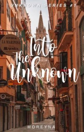 Into The Unknown (Unknown Trilogy #1) by _Moreyna