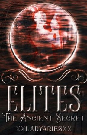 ELITES: The Ancient Secret by xxladyariesxx