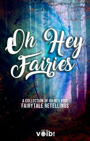Oh Hey Fairies - A Collection of Oh Hey Void Fairytale Retellings by ohheyvoid