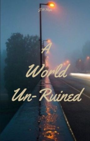 A World Un-Ruined by J_H_Hope