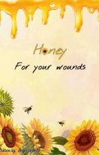 Honey For your Wounds||rewritten by rainmint_