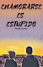 Enamorarse es estúpido by mabeleliza541506