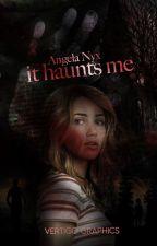It Haunts Me by Mysty-Nyx
