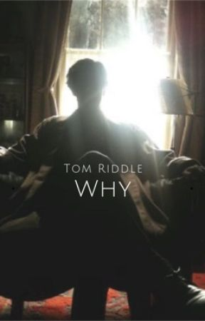 Why | Tom Riddle by slytherinlex