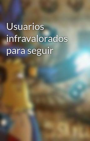 Usuarios infravalorados para seguir  by LucarioAnubisGoD