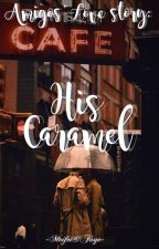 His Caramel by babystepswriter