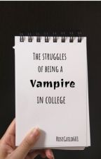 The Struggles of Being a Vampire in College by RoseGuild601