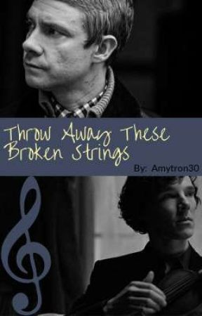 Throw Away These Broken Strings (Johnlock ♡ Fanfic) by Amytron30