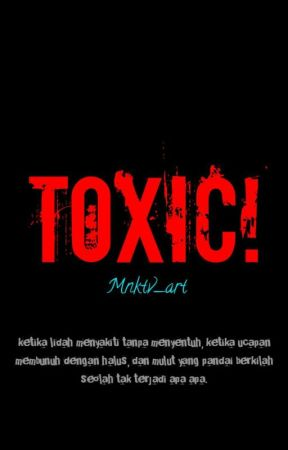TOXIC! Perjalanan Hidup Yang Patut Diperbaiki by Mnktv_art