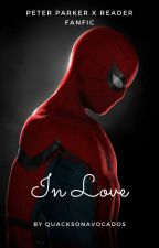 In Love | Peter Parker X Reader Fanfic by Aariya3117