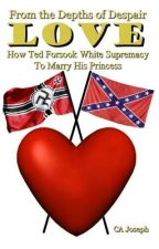 Love: How Ted Forsook White Supremacy To Marry His Princess by authorcajoseph