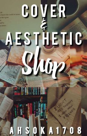 Cover and Aesthetic Shop by Ahsoka1708
