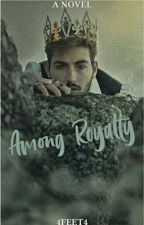 Among Royalty by 4feet4