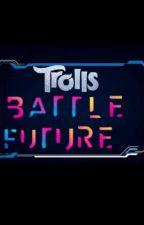 Trolls Battle Future by Queen_Barb123_
