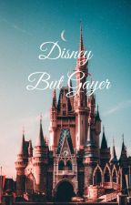 Disney But Gayer [Completed For Now] by thegaygrimreaper