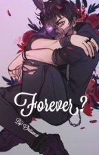 Forever? by oniisan18
