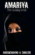 Amariya: The Runaway Bride by KosisoChikezie