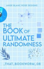 The Book of Ultimate Randomness by _tHaT_bOokWoRm_08