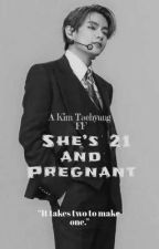 21 and Pregnant | K. Taehyung by dandelion_1230
