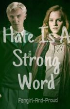 Dramione - Hate Is A Strong Word by Fangirl-And-Proud