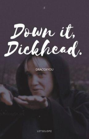 DOWN IT DICKHEAD. by letselope