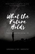 What the Future Holds by flairsclap3