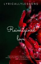 Reimagined Love by Lyricallylessons