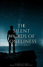the silent words of loneliness by ashesofmadness