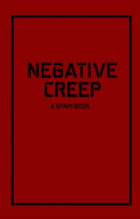 NEGATIVE CREEP | spam book! by cliffspancakes