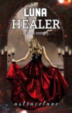 Luna Healer (Alrosa Series #1) [Completed] by Astrace