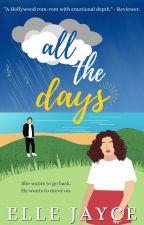 All The Days by ByElleJayce