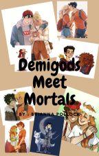 Demigods Meet Mortals by Frosty_Bree08