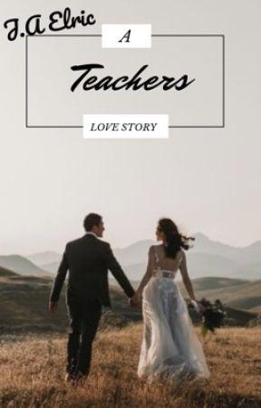 A Teacher's Love Story by bemuah