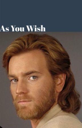 As You Wish (Obi-Wan x Reader) by MCU_Kenobi_221B