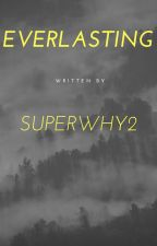 Everlasting by superwhy2