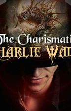 The Charismatic Charlie Wade (BOOK 1) by JampPhong01