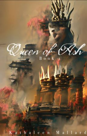 Queen of Ash by Kathaleengrace
