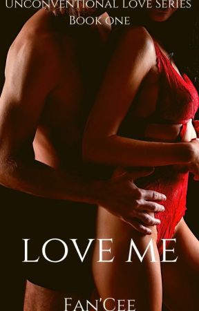 Love Me :|: Book One In The Unconventional Love Series by pleaseeefanceeme