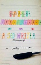 Paper, Highlighter and A Sad Writer by vianna_spt