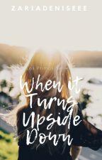 When It Turns Upside Down by zariadeniseee
